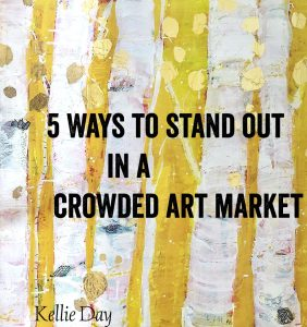 5 Ways to Stand Out in a Crowded Art Market, with Kellie Day