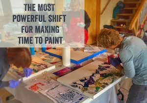 The most powerful shift for making time to paint in your life