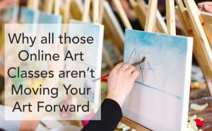 Why all those Online Classes aren't Moving Your Art Forward