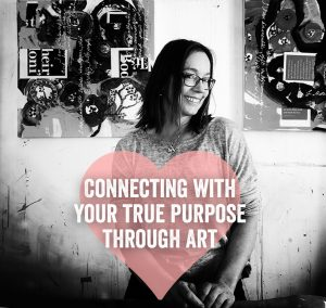 Connecting to your true purpose through art