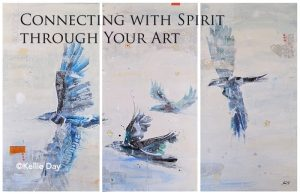 Connecting with Spirit through Your Art ©Kellie Day