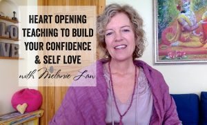 heart opening teaching on how to build your confidence, from melanie law