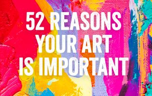 52-reasons-your-art-is-important