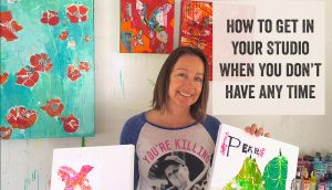How to Get in Your Studio When You Don't Have Any Time