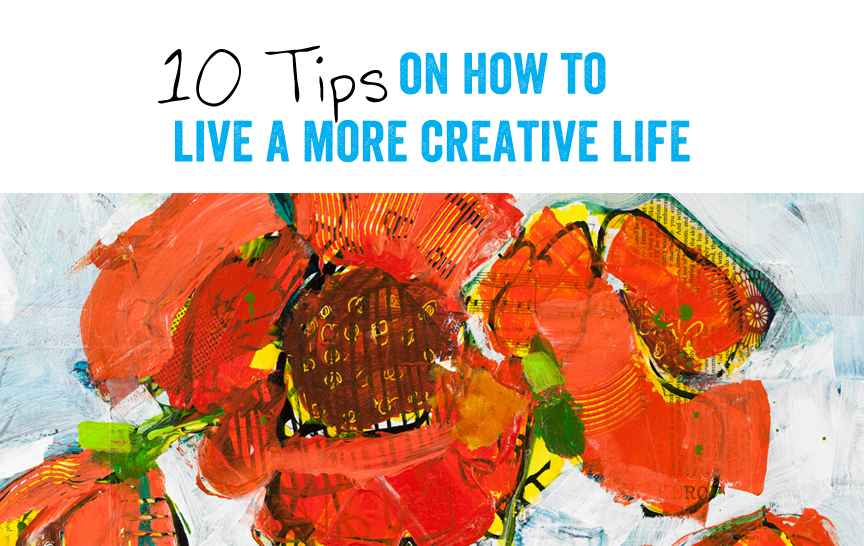 10 tips on how to live a more creative life